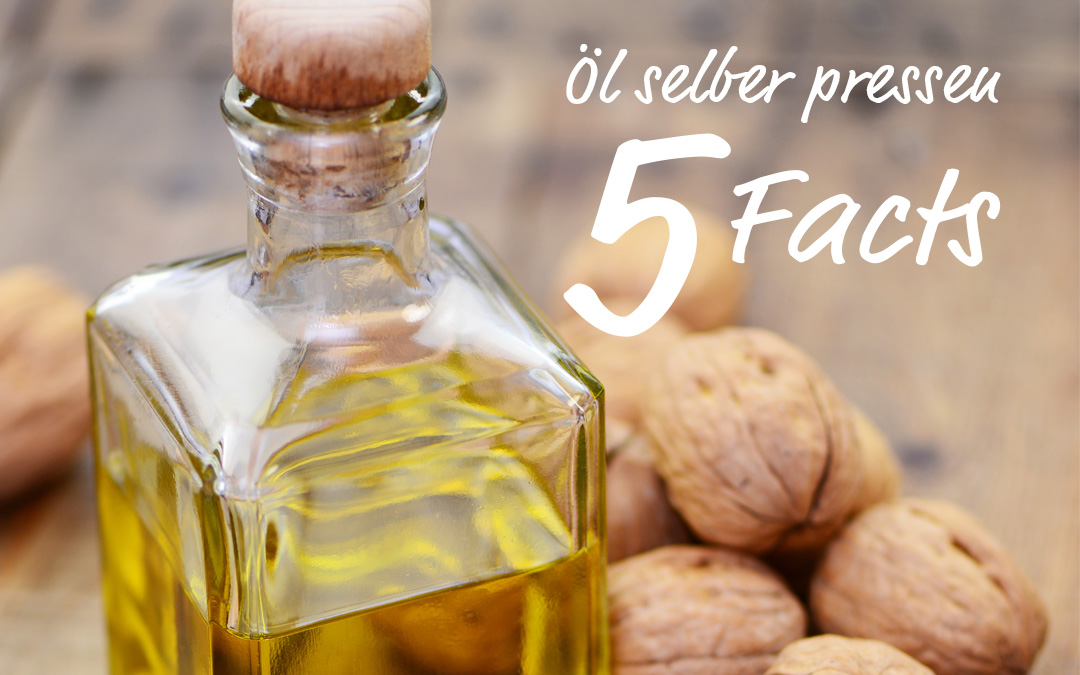 5 Facts warum ihr euer Öl selbst pressen solltet